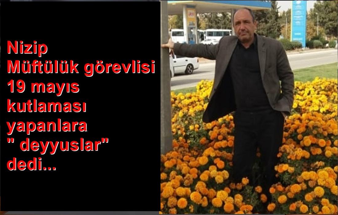"""Gaziantep'te  Müftülük görevlisi 19 Mayıs kutlayanlara """"deyyuslar"""" ifadesini kullandı."""