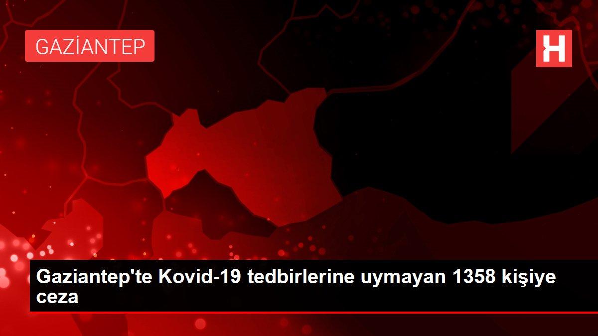 Gaziantep te Kovid-19 tedbirlerine uymayan 1358 kişiye ceza