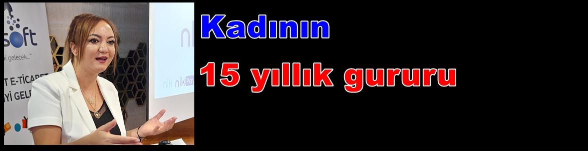 KADININ15 YILLIK  GURURU